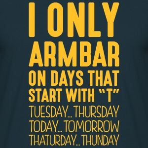 i only armbar on days that start with t - Men's T-Shirt