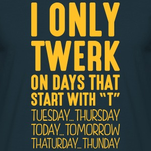 i only twerk on days that start with t - Men's T-Shirt