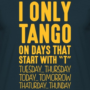 i only tango on days that start with t - T-shirt Homme