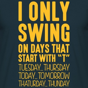 i only swing on days that start with t - Men's T-Shirt