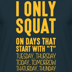 i only squat on days that start with t - Men's T-Shirt