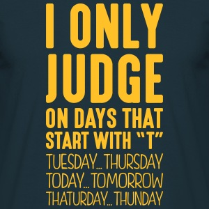 i only judge on days that start with t - Men's T-Shirt