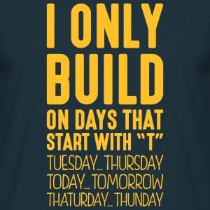 i only build on days that start with t - Men's T-Shirt