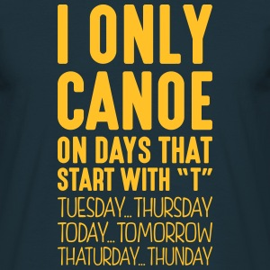 i only canoe on days that start with t - Men's T-Shirt