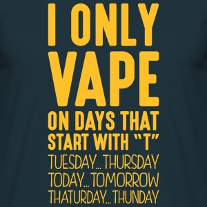 i only vape on days that start with t - Men's T-Shirt