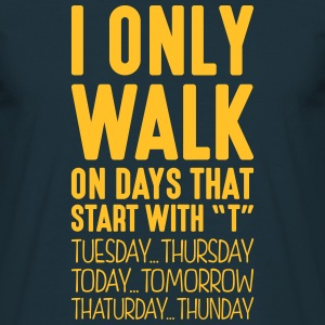 i only walk on days that start with t - T-shirt Homme