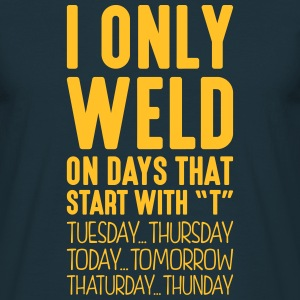 i only weld on days that start with t - Men's T-Shirt
