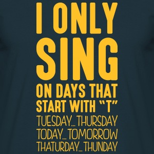 i only sing on days that start with t - Men's T-Shirt