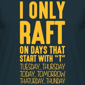 i only raft on days that start with t - Men's T-Shirt
