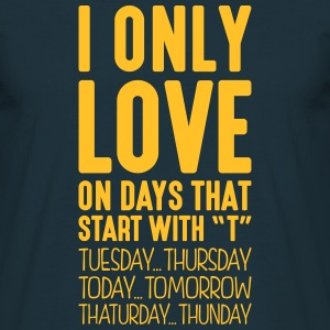 i only love on days that start with t - Men's T-Shirt