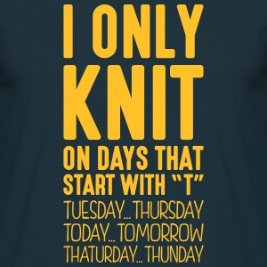 i only knit on days that start with t - Men's T-Shirt