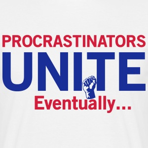 Procrastinators Unite Eventually T-Shirts - Men's T-Shirt