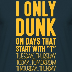 i only dunk on days that start with t - Men's T-Shirt