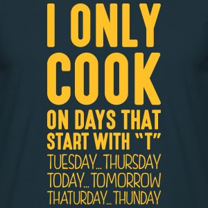 i only cook on days that start with t - Men's T-Shirt