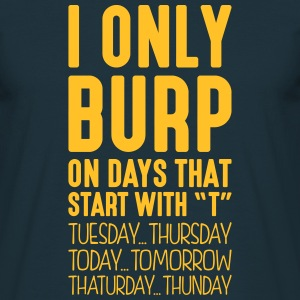 i only burp on days that start with t - Men's T-Shirt
