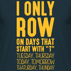 i only row on days that start with t - Men's T-Shirt