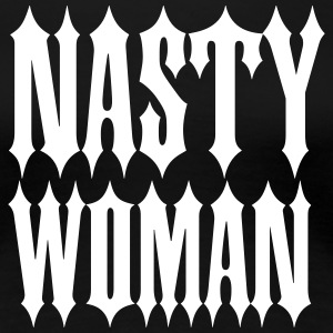 Nasty Woman T-shirts - Vrouwen Premium T-shirt