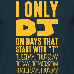 i only dj on days that end in - Men's T-Shirt