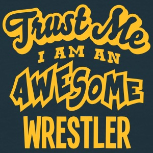 wrestler trust me i am an awesome - Men's T-Shirt