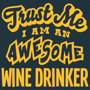 wine drinker trust me i am an awesome - Men's T-Shirt