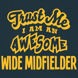 wide midfielder trust me i am an awesome - Men's T-Shirt