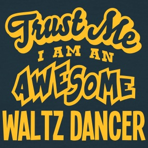 waltz dancer trust me i am an awesome - Men's T-Shirt