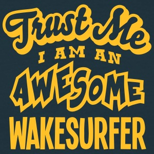 wakesurfer trust me i am an awesome - Men's T-Shirt