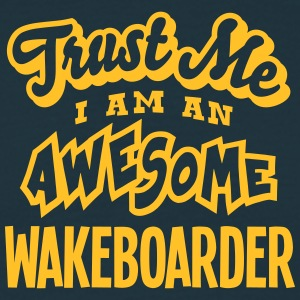 wakeboarder trust me i am an awesome - T-shirt Homme