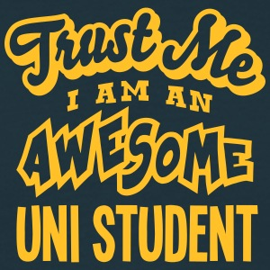 uni student trust me i am an awesome - Men's T-Shirt