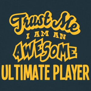 ultimate player trust me i am an awesome - Men's T-Shirt