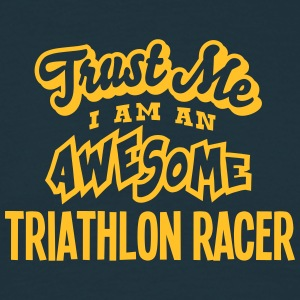 triathlon racer trust me i am an awesome - T-shirt Homme