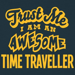 time traveller trust me i am an awesome - Men's T-Shirt