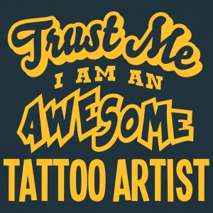 tattoo artist trust me i am an awesome - Men's T-Shirt