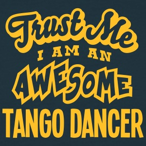 tango dancer trust me i am an awesome - T-shirt Homme
