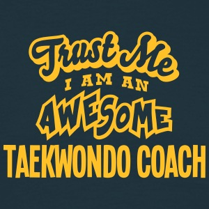 taekwondo coach trust me i am an awesome - T-shirt Homme