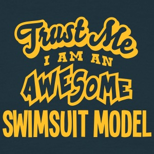swimsuit model trust me i am an awesome - Men's T-Shirt