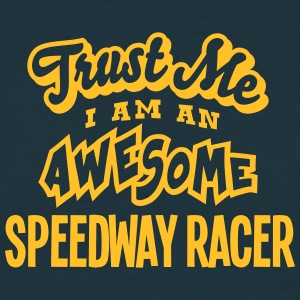 speedway racer trust me i am an awesome - Men's T-Shirt