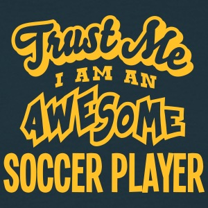 soccer player trust me i am an awesome - Men's T-Shirt