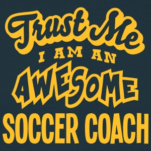 soccer coach trust me i am an awesome - Men's T-Shirt