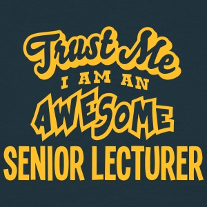 senior lecturer trust me i am an awesome - T-shirt Homme