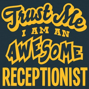 receptionist trust me i am an awesome - Men's T-Shirt