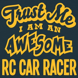 rc car racer trust me i am an awesome - Men's T-Shirt