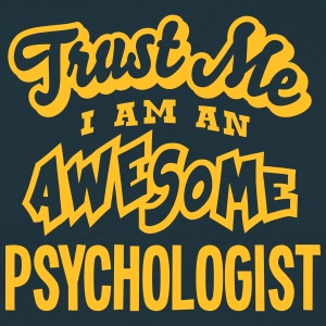 psychologist trust me i am an awesome - Men's T-Shirt