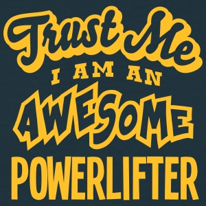 powerlifter trust me i am an awesome - T-shirt Homme