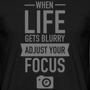 When Life Gets Blurry Adjust Your Focus T-Shirts - Men's T-Shirt