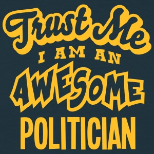 politician trust me i am an awesome - Men's T-Shirt