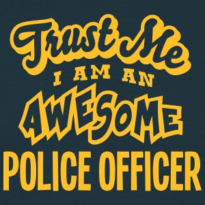 police officer trust me i am an awesome - Men's T-Shirt