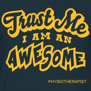 physiotherapist trust me i am an awesome - Men's T-Shirt