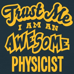 physicist trust me i am an awesome - Men's T-Shirt