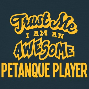 petanque player trust me i am an awesome - Men's T-Shirt